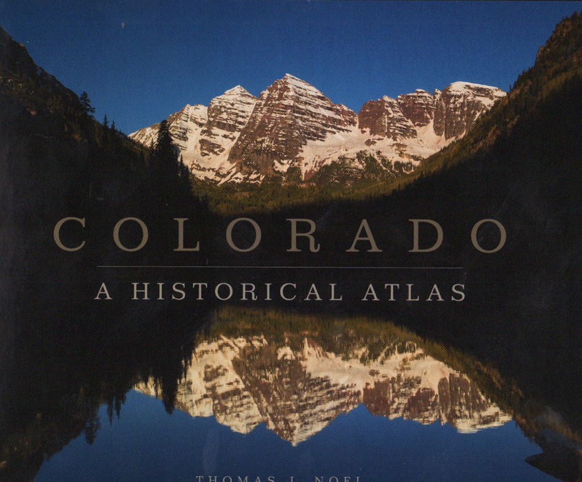 Tom Noel's Colorado. A Historical Atlas